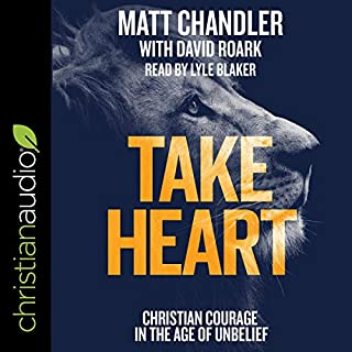 Take Heart     Christian Courage in the Age of Unbelief              Written by:                                                                                                                                 Matt Chandler                               Narrated by:                                                                                                                                 Lyle Blaker                      Length: 2 hrs and 31 mins     Not rated yet     Overall 0.0