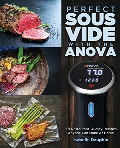 Perfect Sous Vide with the Anova: 101 Restaurant-Quality...
