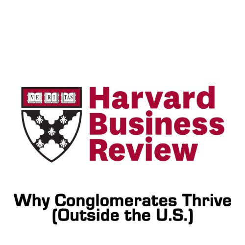 Why Conglomerates Thrive (Outside the U. S.) (Harvard Business Review) audiobook cover art