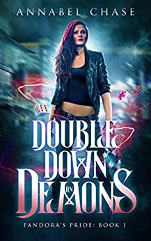 Double Down on Demons (Pandora's Pride Book 1) by [Annabel Chase]