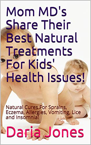 Mom MD's Share Their Best Natural Treatments For Kids' Health Issues! : Natural Cures For Sprains, E