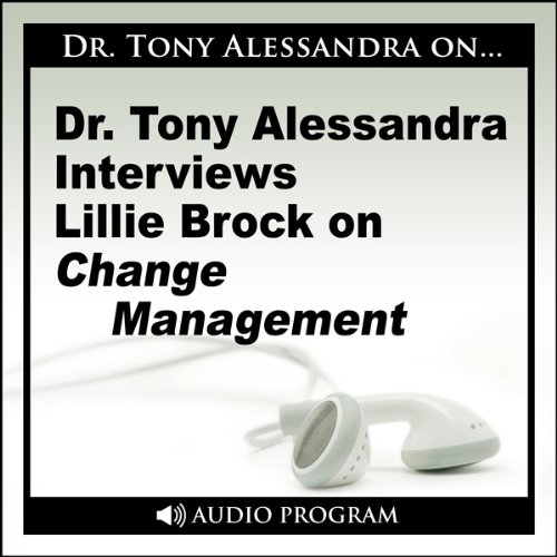 Dr. Tony Alessandra Interviews Lillie Brock on Change Management audiobook cover art