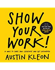 Show Your Work!: How to Share Your Creativity with the World: 10 Ways to Share Your Creativity and Get Discovered