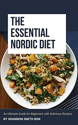 The Essential Nordic Diet: An Ultimate Guide for Beginners with Delicious Recipes (English Edition)