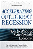 Accelerating Out of the Great Recession: How to Win in a Slow-Growth Economy