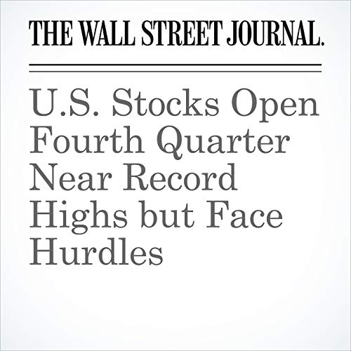 U.S. Stocks Open Fourth Quarter Near Record Highs but Face Hurdles copertina