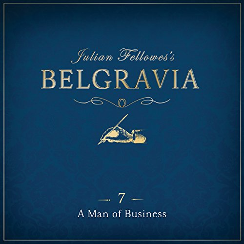 Julian Fellowes's Belgravia, Episode 7 audiobook cover art