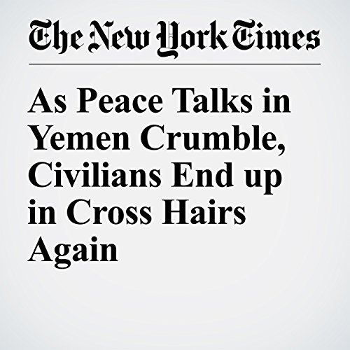 As Peace Talks in Yemen Crumble, Civilians End up in Cross Hairs Again cover art