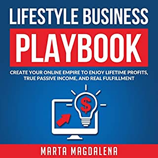 Lifestyle Business Playbook: Create Your Online Empire to Enjoy True Passive Income, Lifetime Profits, and Real Fulfillment     Lifestyle Design Success, Book 1              By:                                                                                                                                 Marta Magdalena                               Narrated by:                                                                                                                                 Marta Magdalena                      Length: 5 hrs and 53 mins     4 ratings     Overall 4.8