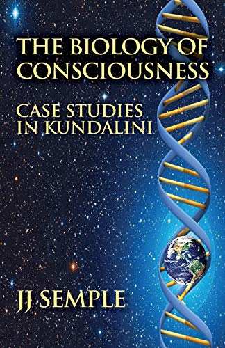 Book: The Biology of Consciousness - Case Studies in Kundalini by JJ Semple