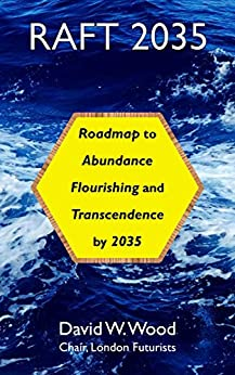 [David Wood]のRAFT 2035: Roadmap to Abundance, Flourishing, and Transcendence, by 2035 (English Edition)