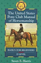 The United States Pony Club Manual of Horsemanship: Basics for Beginners - D Level (Book 1)