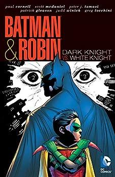 Batman and Robin (2009-2011): Dark Knight Vs. White Knight by [Peter J. Tomasi, Judd Winick, Paul Cornell, Various, Patrick Gleason, Guillem March, Scott McDaniel, Greg Tocchini]