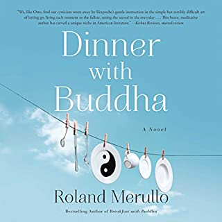 Dinner with Buddha                   By:                                                                                                                                 Roland Merullo                               Narrated by:                                                                                                                                 Sean Runnette                      Length: 10 hrs and 40 mins     825 ratings     Overall 4.6