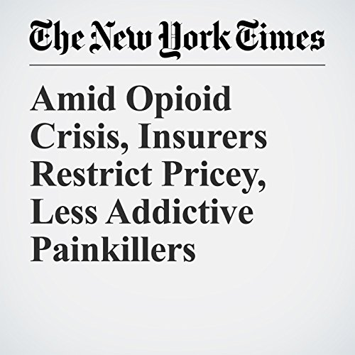 Amid Opioid Crisis, Insurers Restrict Pricey, Less Addictive Painkillers copertina