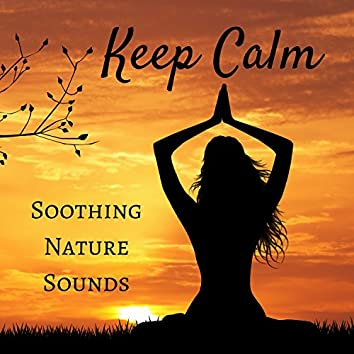 Keep Calm - Soothing Nature Sounds, Inner Peace, Zen Music,Meditation & Relaxation Music
