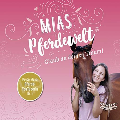 Mias Pferdewelt - Glaub an deinen Traum!: . Ungekürzt.