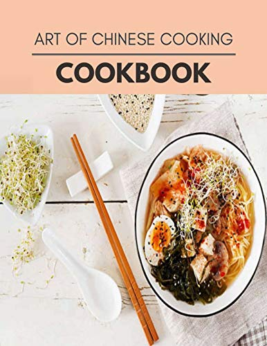 Art Of Chinese Cooking Cookbook: Easy Recipes For Preparing Tasty Meals For Weight Loss And Healthy Lifestyle All Year Round