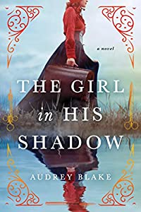 The Girl in His Shadow: A Novel