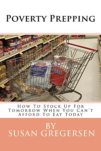 Poverty Prepping: How to Stock up For Tomorrow When You Can't Afford To Eat Today by [Susan Gregersen]