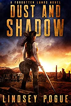 Dust and Shadow: A Victorian Post-Apocalyptic Adventure (Forgotten Lands Book 1) by [Lindsey Pogue]