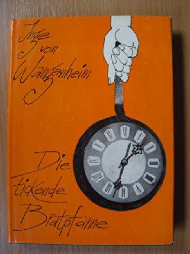 Die tickende Bratpfanne : Kunst u. Künstler aus meinem Stundenbuch