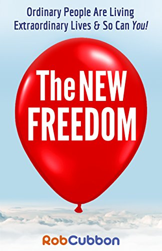 The New Freedom: Ordinary People Are Living Extraordinary Lives & So Can You! by [Rob Cubbon]