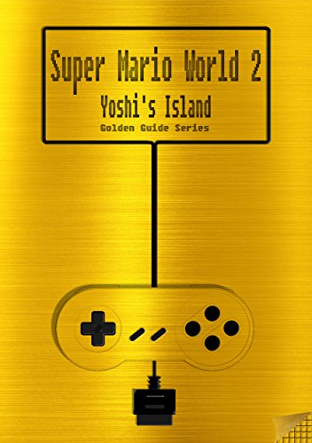Super Mario World 2 Yoshi's Island Golden Guide for Super Nintendo and SNES Classic: including full walkthrough, all maps, videos, enemies, cheats, tips, ... (Golden Guides Book 7) (English Edition)