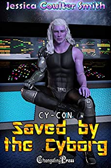 Saved by the Cyborg (Cy-Con 3) by [Jessica Coulter Smith]