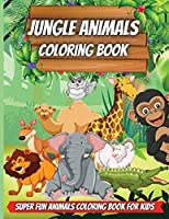 Jungle Animals Coloring Book: Amazing Animals Coloring Books for boys, girls, and kids of ages 4-8 and up.