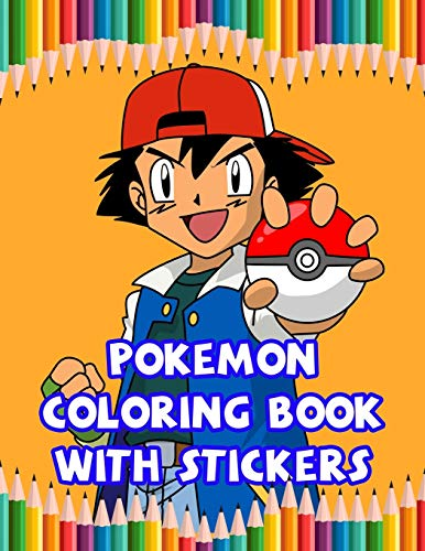Pokemon Coloring Book With Stickers: Best Coloring Book Gifts For Kids Ages 4-8 9-12