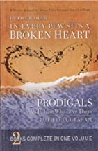 In Every Pew Sits a Broken Heart / Prodigals and Those Who Love Them : A Mother & Daughter Share Their Personal Stories of Hope (2 Complete Books in One)