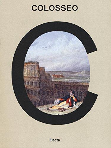 Colosseo. Un'icona. Catalogo della mostra (Roma, 8 marzo 2017-7 gennaio 2018). Ediz. a colori