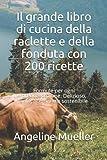 Il grande libro di cucina della raclette e della fonduta con 200 ricette: Formule per ogni preoccupazione. Delizioso, semplice, sano e sostenibile