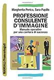 Professione consulente d'immagine. Manuale operativo per una carriera di successo