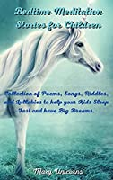 Bedtime Meditation Stories for Children: Collection of Poems, Songs, Riddles, and Lullabies to help your Kids Sleep Fast and have Big Dreams.
