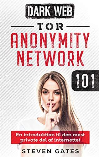 Tor Anonymity Network 101: En introduktion til den mest private del af internettet (Danish Edition)