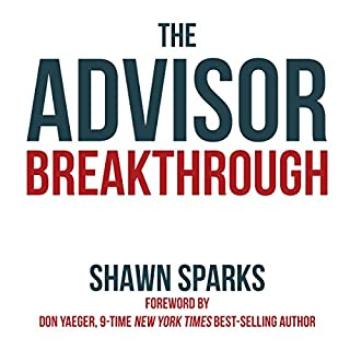 The Advisor Breakthrough     Your Step-By-Step Guide to Building a Million-Dollar Practice              Written by:                                                                                                                                 Shawn Sparks                               Narrated by:                                                                                                                                 Sean Pratt                      Length: 7 hrs and 20 mins     Not rated yet     Overall 0.0
