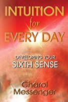Intuition for Every Day: Developing Your Sixth Sense by Charol Messenger (2012-07-26)