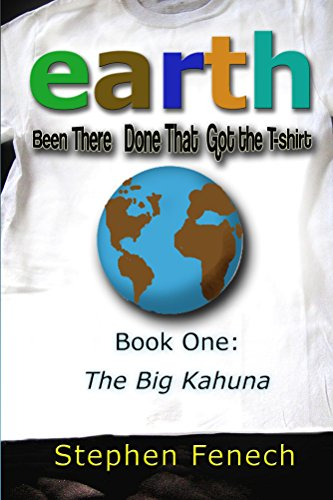 Earth Been There Done That Got the T-shirt: Book One: The Big Kahuna (English Edition)