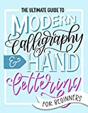 The Ultimate Guide to Modern Calligraphy & Hand Lettering for Beginners: Learn to Letter: A Hand...