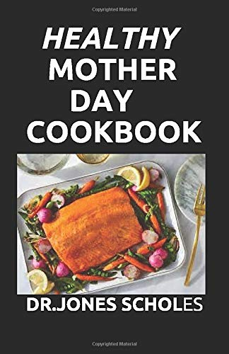 HEALTHY MOTHER DAY COOKBOOK: 70+ FRESH AND DELICIOUS RECIPES FOR MOTHER DAY