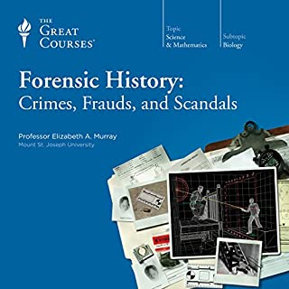 Forensic History: Crimes, Frauds, and Scandals                   By:                                                                                                                                 Elizabeth A. Murray,                                                                                        The Great Courses                               Narrated by:                                                                                                                                 Elizabeth A. Murray                      Length: 12 hrs and 11 mins     1,227 ratings     Overall 4.3