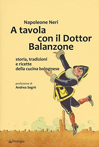 A tavola con il dottor Balanzone. Storia, tradizioni e ricette della cucina bolognese