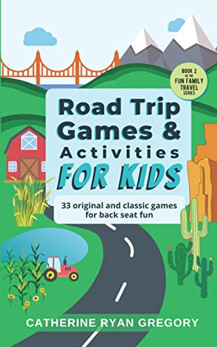 Road Trip Games & Activities For Kids: 33 original and classic games for back seat fun (Fun Family Travel)