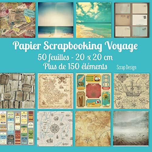 Papier Scrapbooking Voyage: 50 feuilles - 20 x 20 cm - Plus de 150 éléments