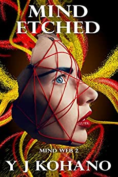 Mind Etched: Mind Web 2 (Mind Web Psychological Thriller) by [Y J Kohano, Yvonne Kohano]