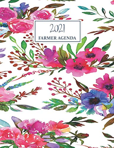 Farmer Agenda 2021: The 2021 Farmer's Gardening Calendar Planner, Organizer: Journal & Notebook for Large Diary Agenda Present For farmers ... Organizer Journal - Weekly - Monthly - Yearly