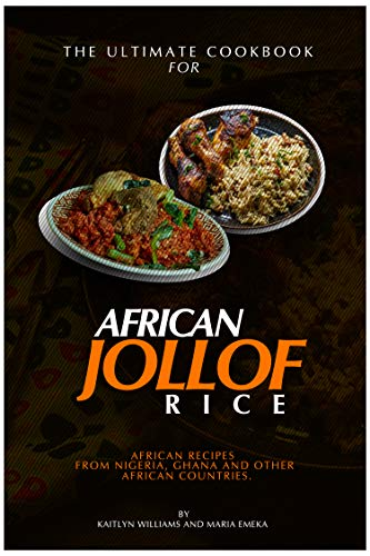 The Ultimate Cookbook for African Jollof rice: African Recipes from Ghana, Nigeria and other African countries (English Edition)