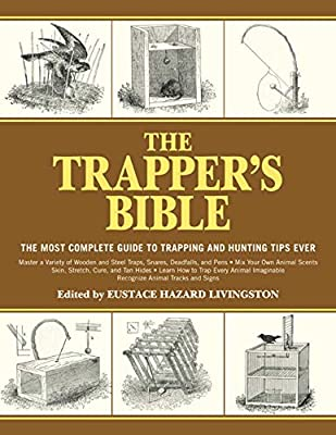 The Trapper's Bible: The Most Complete Guide to Trapping and Hunting Tips Ever by Skyhorse